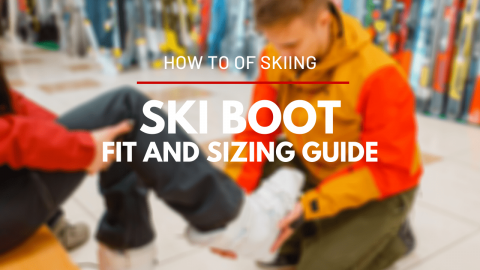 How To Properly Fit and Size Ski Boots