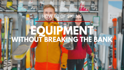How To Ski Without Breaking the Bank - Part 2 : Equipment